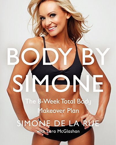 Body By Simone: The 8-Week Total Body Makeover Plan (Workout Plan For Weight Loss And Toning)