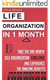 Life Organization In 1 Month: Take The One Month Self Organization Challenge And Experience The Amazing Benefits (Organizational Behavior, Organizational ... Hacks, Achievement, Self-Esteem, Goals)