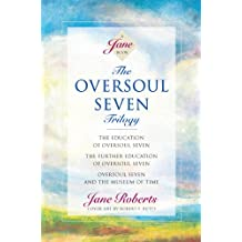 The Oversoul Seven Trilogy: The Education of Oversoul Seven, The Further Education of Oversoul Seven, Oversoul Seven and the Museum of Time (Roberts, Jane) (Jane Roberts Seth Books)