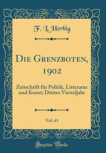 Die Grenzboten, 1902, Vol. 61: Zeitschrift für Politik, Litteratur und Kunst; Drittes Vierteljahr (Classic Reprint) (German Edition)