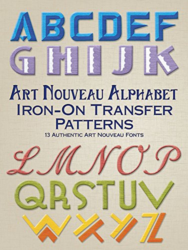 Art Nouveau Alphabet Iron-On Transfer Patterns: 13 Authentic Art Nouveau Fonts (Dover Iron-On Transfer Patterns)