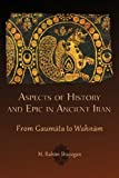 Aspects of History and Epic in Ancient Iran: From Gaumāta to Wahnām (Hellenic Studies Series)