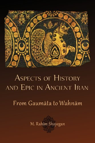 Aspects of History and Epic in Ancient Iran: From Gaum?ta to Wahn?m (Hellenic Studies Series)