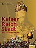 Kaiser - Reich - Stadt: Die Kaiserburg Nürnberg