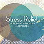 Stress Relief: From Worry to Worship | Skip Heitzig