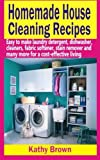 Homemade Laundry Detergent Recipe Homemade House Cleaning Recipes: Easy To Make Laundry Detergent, Dish Washer, Cleaners, Fabric Softener, Stain Remover and Many More For A Cost-Effective Living