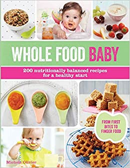 Whole food baby 200 nutritionally balanced recipes for a healthy whole food baby 200 nutritionally balanced recipes for a healthy start amazon michele olivier 9781438008325 books forumfinder Images