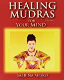 Healing Mudras for Your Mind, Sabrina Mesko, 0615811477