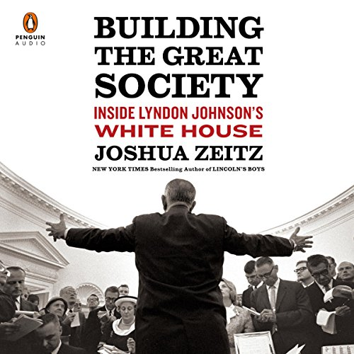Building the Great Society: Inside Lyndon Johnson's White House by Penguin Audio