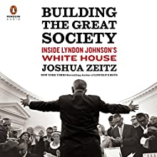 Building the Great Society: Inside Lyndon Johnson's White House Audiobook by Joshua Zeitz Narrated by Dan Woren