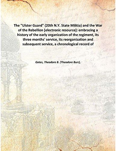 """Read Online The """"Ulster Guard"""" (20th N.Y. State Militia) and the War of the Rebellion : embracing a history of the early organization of the regiment, its three months' service, its reorganization and subsequent service, a chronological record of e[Hardcover] PDF"""