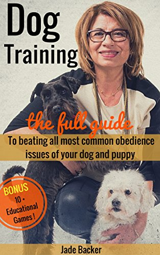 Dog Training: The full guide to beating the 20 most common obedience issues of your dog and puppy (puppy training, housebreaking dog, housetraining puppy, obedient dog, obedient puppy) by [Backer, Jade]