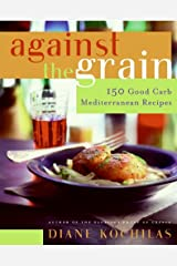Against the Grain: 150 Good Carb Mediterranean Recipes Kindle Edition