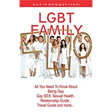 LGBT FAMILY: All You Need TO Know About Being Gay,Gay Sex,SExual Health,Relationship Guide,Travel Guide and More