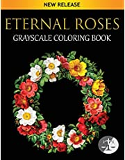 Eternal Roses Coloring Book: An Adult Grayscale Coloring Book Featuring Beautiful Illustrations Of Roses On Black Background