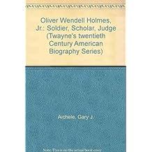 Oliver Wendell Holmes, Jr.--Soldier, Scholar, Judge (Twayne's Twentieth-Century American Biography Series) by Gary J. Aichele (1989-02-03)