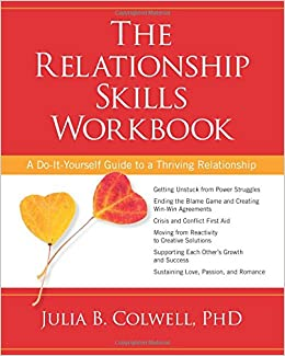 The relationship skills workbook a do it yourself guide to a the relationship skills workbook a do it yourself guide to a thriving relationship julia b colwell phd 9781622032273 amazon books solutioingenieria Images