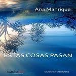 Estas cosas pasan [These Things Happen] | Ana Manrique