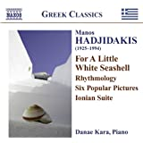 Hadjidakis, M.: Piano Works (D. Kara) - Rhythmology / 6 Popular Pictures / For A Little White Seashell / Ionian Suite
