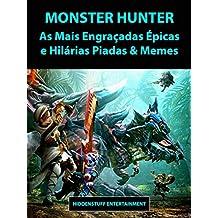 Monster Hunter As Mais Engraçadas Épicas e Hilárias Piadas & Memes (Portuguese Edition)