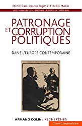 Patronage et corruption politiques dans l'Europe contemporaine : Les coulisses du politique à l'époque contemporaine - XIXe-XXe siècles (Armand Colin / Recherches)