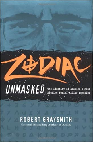 Zodiac Unmasked: The Identity of Americas Most Elusive Serial Killers Revealed
