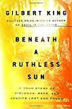 img - for Beneath a Ruthless Sun: A True Story of Violence, Race, and Justice Lost and Found book / textbook / text book