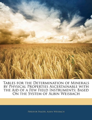 Download Tables for the Determination of Minerals by Physical Properties Ascertainable with the Aid of a Few Field Instruments; Based On the System of Albin Weisbach pdf