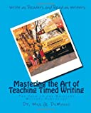 Mastering the Art of Teaching Timed Writing, Meg DeMakas, 1493723529