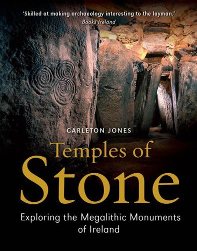 Temples of Stone: Exploring the Megalithic Monuments of Ireland by Carleton Jones (2013-07-15)