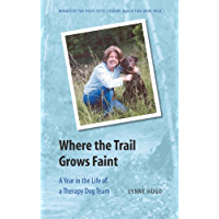 Where the Trail Grows Faint: A Year in the Life of a Therapy Dog Team (River Teeth Literary Nonfiction Prize)