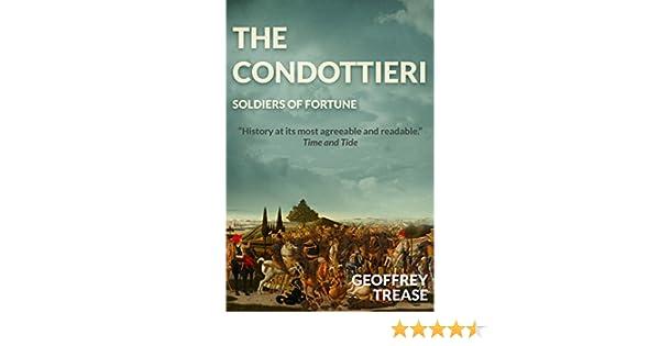 Amazon the condottieri soldiers of fortune ebook geoffrey amazon the condottieri soldiers of fortune ebook geoffrey trease kindle store fandeluxe PDF