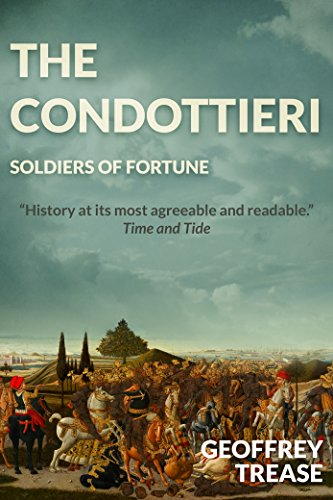 Amazon the condottieri soldiers of fortune ebook geoffrey the condottieri soldiers of fortune by trease geoffrey fandeluxe PDF