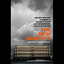 The New Nobility: The Restoration of Russia's Security State and the Enduring Legacy of the KGB Audiobook by Andrei Soldatov, Irina Borogin Narrated by Christian Rummel