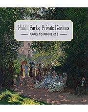 Public Parks, Private Gardens: Paris to Provence