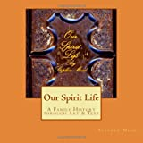 Our Spirit Life: Meditations on Ancestry through Art & Text