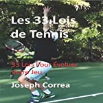 Les 33 Lois de Tennis [The 33 Laws of Tennis]: 33 Lois Pour Evoluer Votre Jeu [33 Laws to Improve Your Game] | Joseph Correa