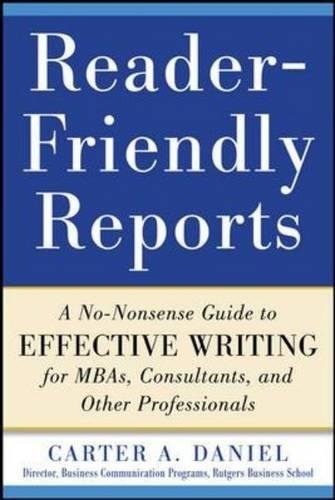 reader-friendly-reports-a-no-nonsense-guide-to-effective-writing-for-mbas-consultants-and-other-prof