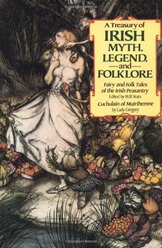A Treasury of Irish Myth, Legend & Folklore (Fairy and Folk Tales of the Irish Peasantry/Cuchulain of Muirthemne)