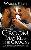 The Groom May Kiss The Groom: Gay Sports Comedy Romance