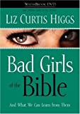 Bad Girls of the Bible, Liz Curtis Higgs, 1400073111