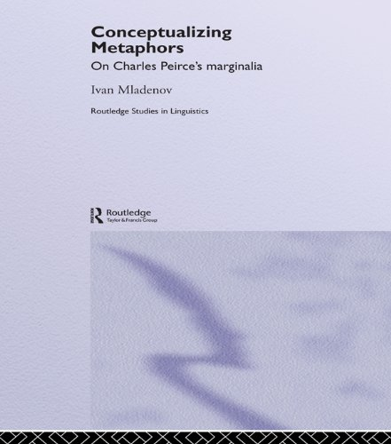 Download Conceptualizing Metaphors: On Charles Peirce's Marginalia (Routledge Studies in Linguistics) Pdf