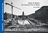 Berlin Im Wandel - the Changing Face of Berlin, Hampel, Harry, 3867111154