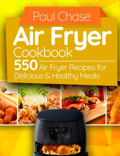 Air Fryer Cookbook: 550 Air Fryer Recipes for Delicious and Healthy Meals (2017) cover