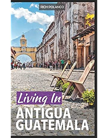 Living In Antigua Guatemala: 2018 Edition