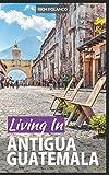 Living In Antigua Guatemala: 2018 Edition