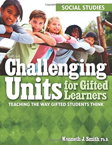 Challenging Units for Gifted Learners: Social Studies: Teaching the Way Gifted Students ()