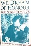 We Dream of Honour, John Berryman and Richard J. Kelly, 0393024776
