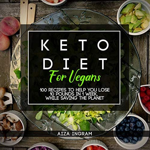 Keto Diet for Vegan: How to Lose 10 Pounds in 1 Week, While Saving the Planet by Aiza Ingram