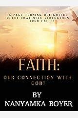Faith: Our Connection With God! Kindle Edition